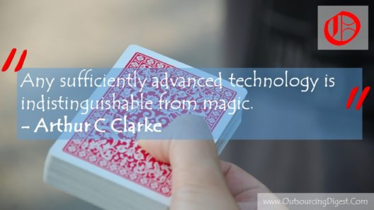 Any sufficiently advanced technology is indistinguishable from magic. Arthur C Clarke