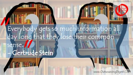 Everybody gets so much information all day long that they lose their common sense. Gertrude Stein
