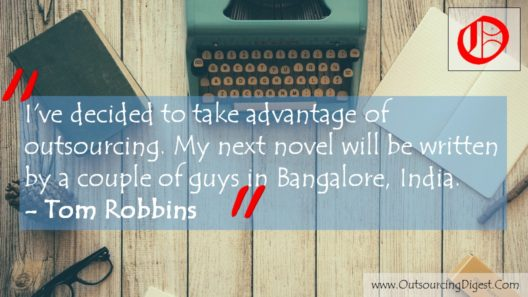 I've decided to take advantage of outsourcing. My next novel will be written by a couple of guys in Bangalore, India. Tom Robbins