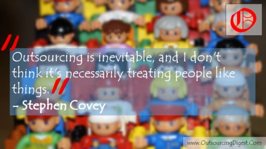 Outsourcing is inevitable, and I don't think it's necessarily treating people like things. Stephen Covey