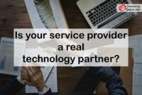 IS YOUR SERVICE PROVIDER A REAL TECHNOLOGY PARTNER